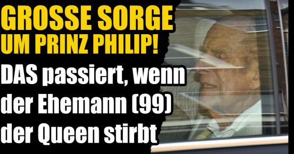 Prinz Philip bald tot?: Sorge um Queen-Ehemann! DAS passiert im Todesfall